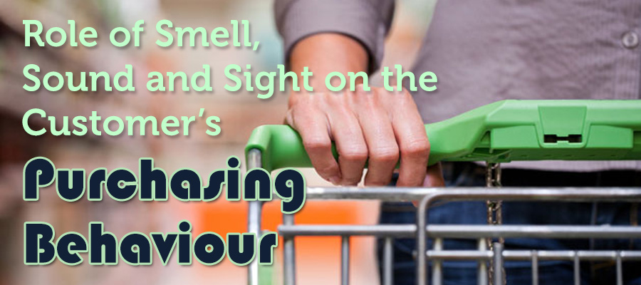 Role of Smell, Sound and Sight on the Customers' Purchasing Behaviour