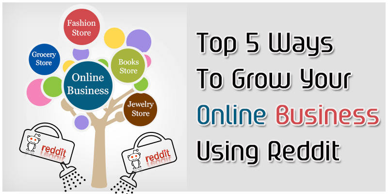 5 Ways to Grow Your Online Business Using Reddit