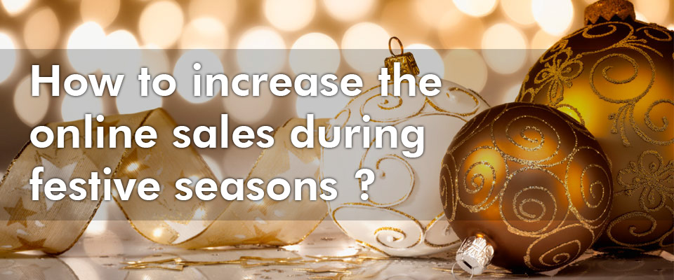 How to increase the online sales during festive seasons ?