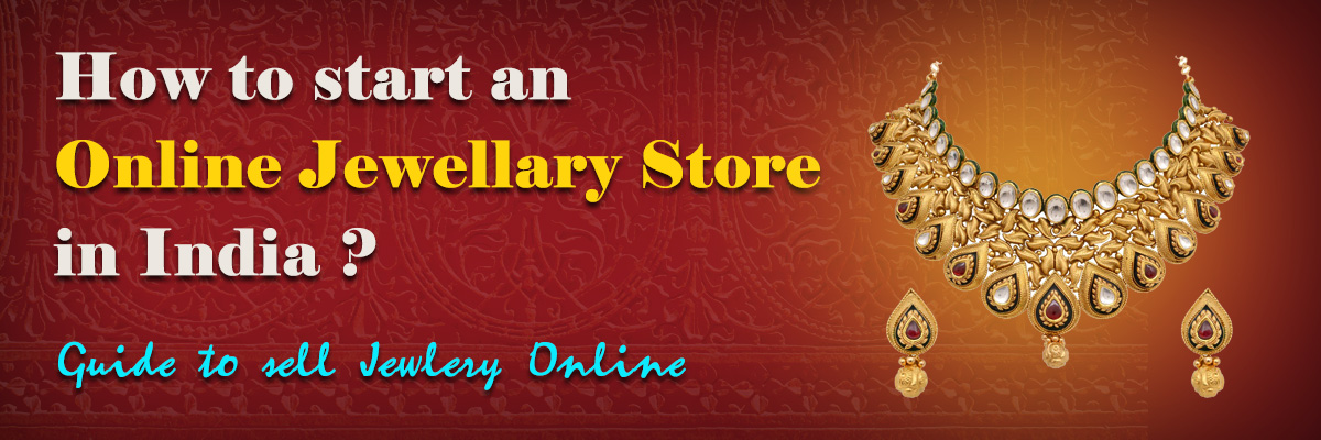 How to start an online Jewellery store in India Guide to sell Jewellery online.