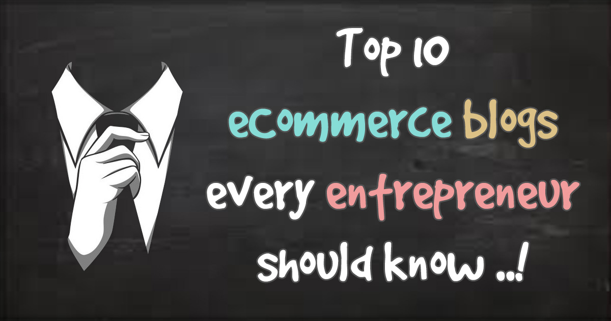 Top 10 eCommerce Blogs every entrepreneur should know