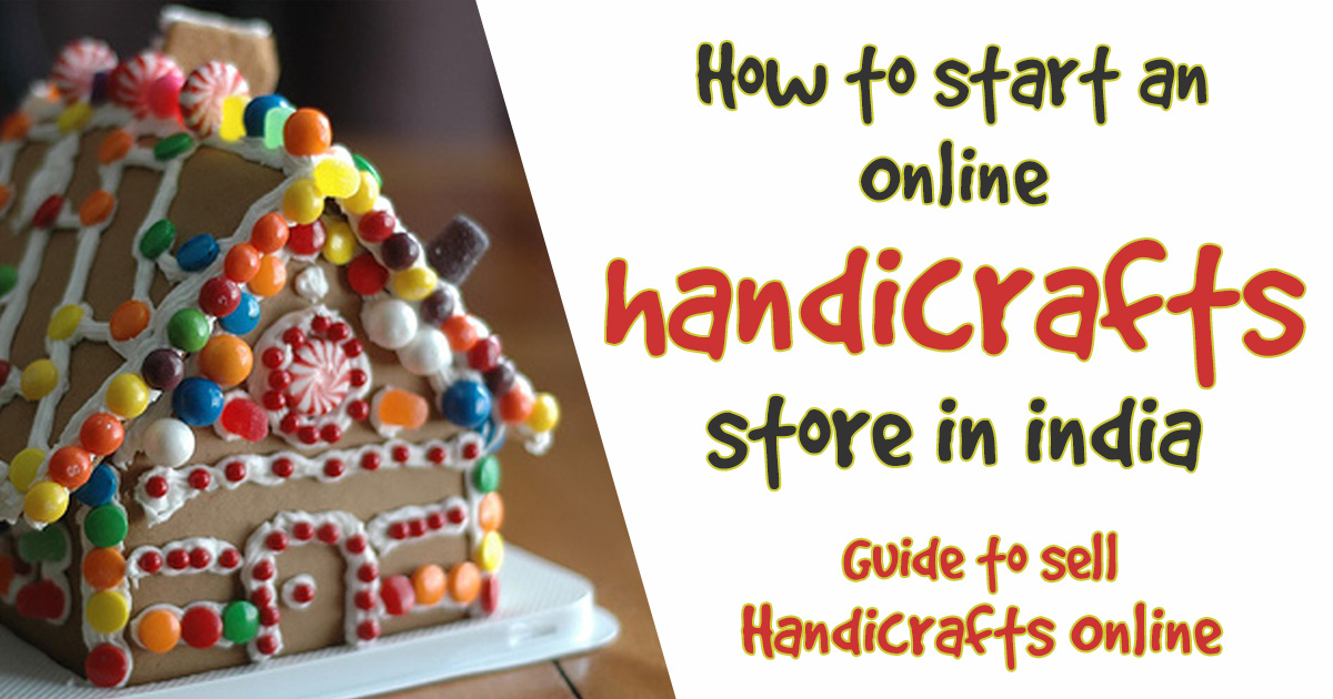 How to start an online handicrafts store in India ? Guide to sell handicrafts online