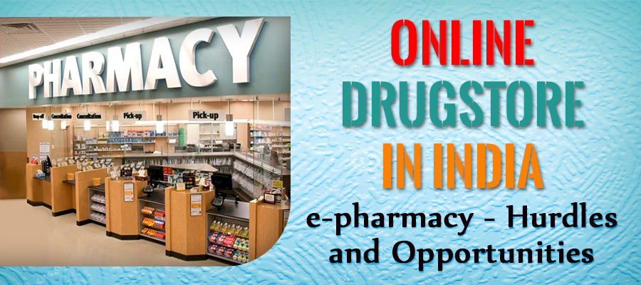 Online Drugstore in India : E-pharmacy – Hurdles and Opportunities