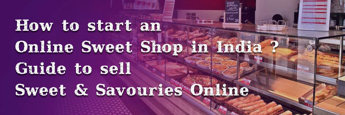 start an online sweet shop in India-sell Sweet Savouries online.