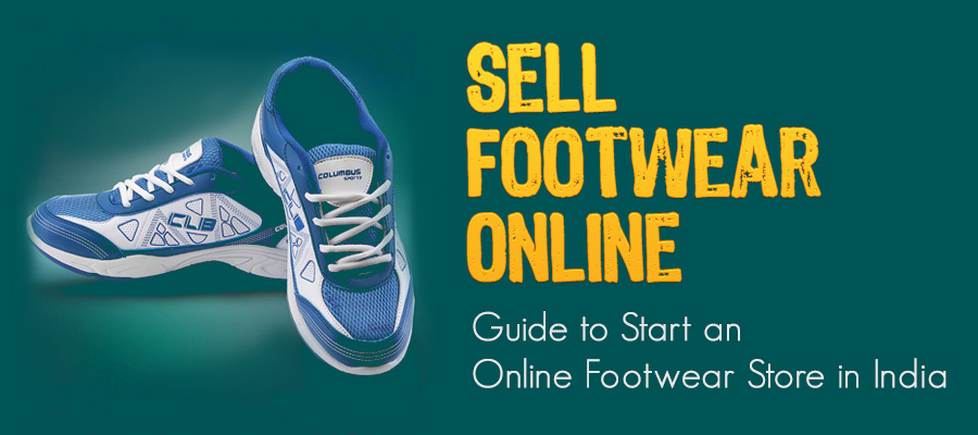 Sell footwear online : Guide to Start an online footwear store in India