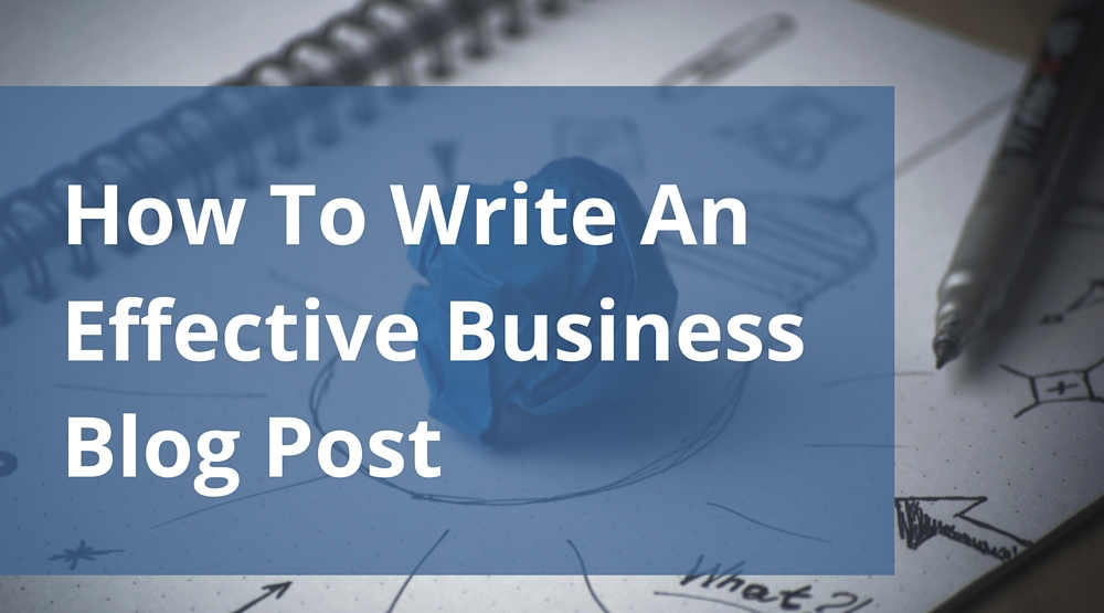 write an effective blog post for a business