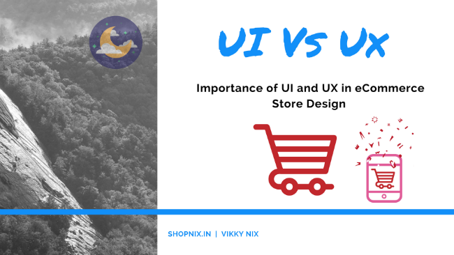 Ux Vs UI – Importance of UI and UX in eCommerce Store Design