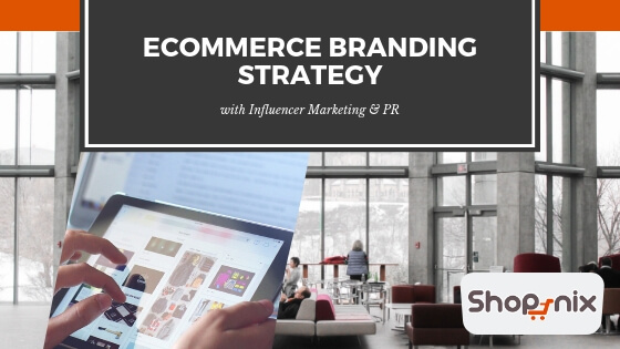 Ecommerce Branding Strategy with Influencer Marketing & PR