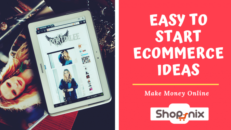 Easy to Start Ecommerce Ideas – Make Money Online